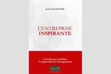 L'Entreprise Inspirante, de Jean-Noël Gaume ; résumé par l'auteur lui-même. En lien avec la psy et le travail